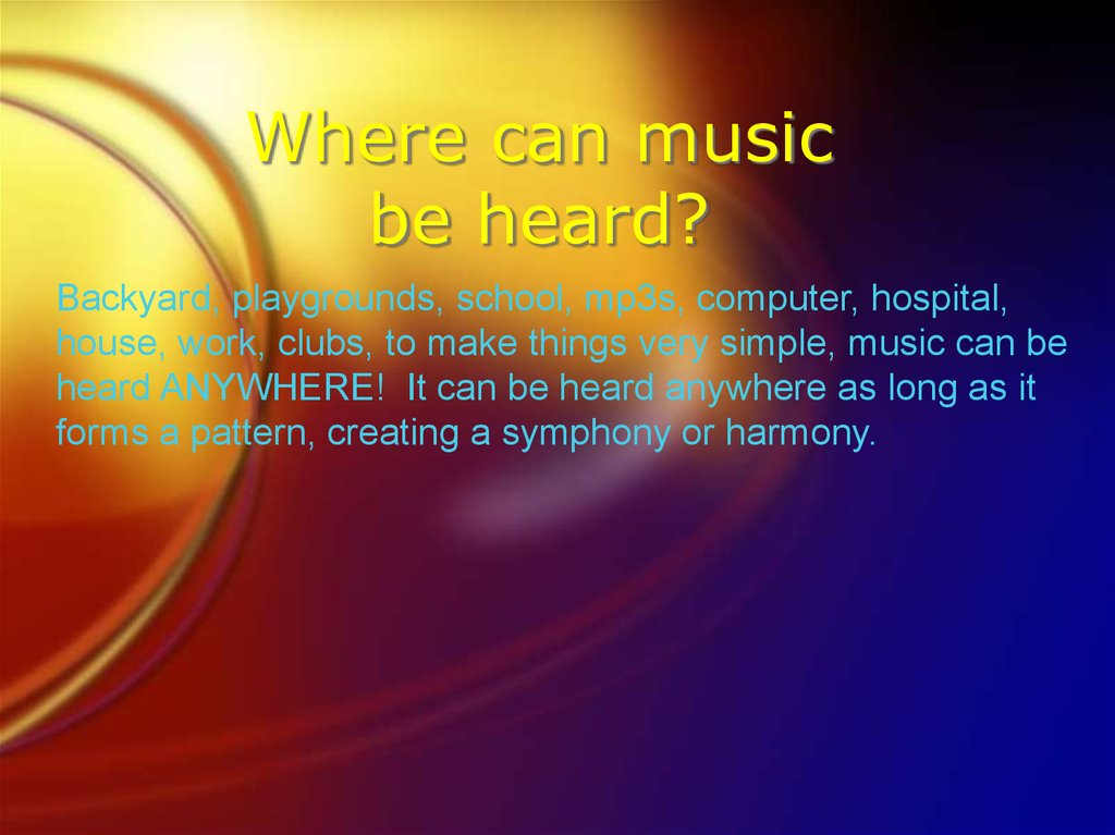 Where can music be heard?