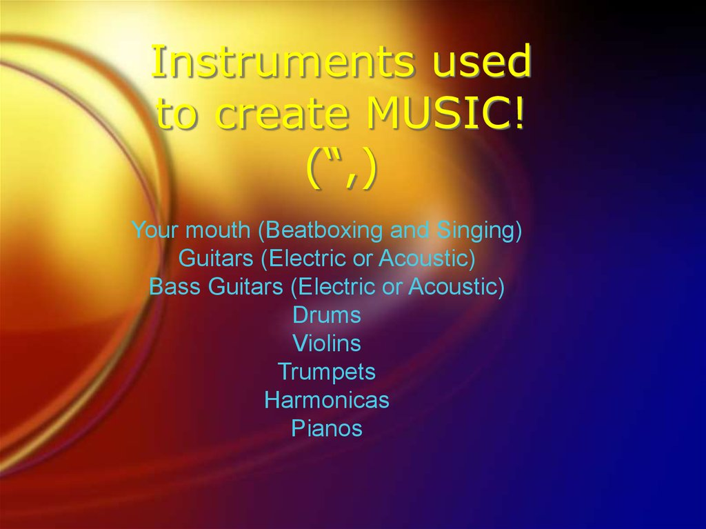 "Instruments used to create MUSIC! ("",)"