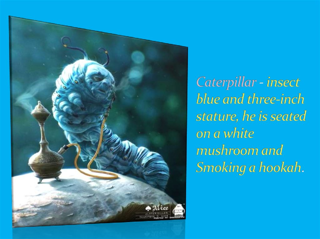 Caterpillar - insect blue and three-inch stature, he is seated on a white mushroom and Smoking a hookah.
