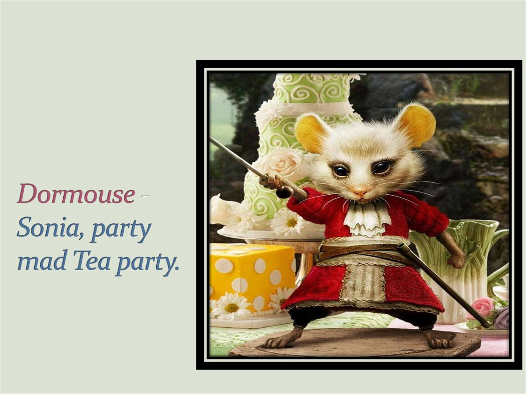 Dormouse - Sonia, party mad Tea party.