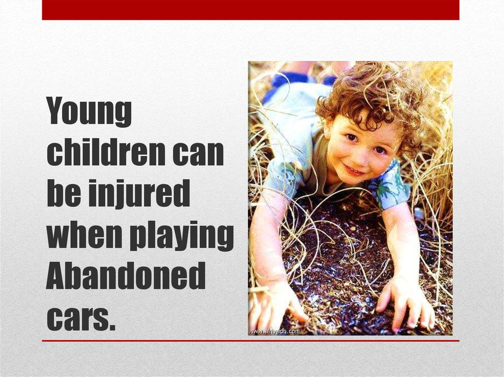 Young children can be injured when playing Abandoned cars.