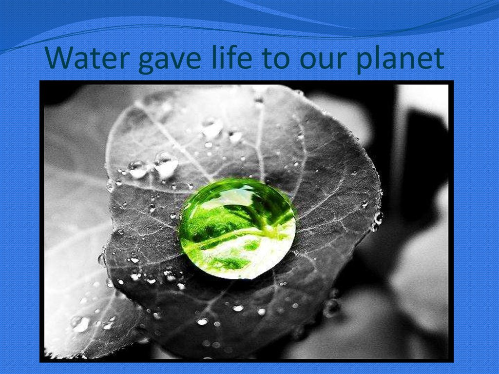 Water gave life to our planet