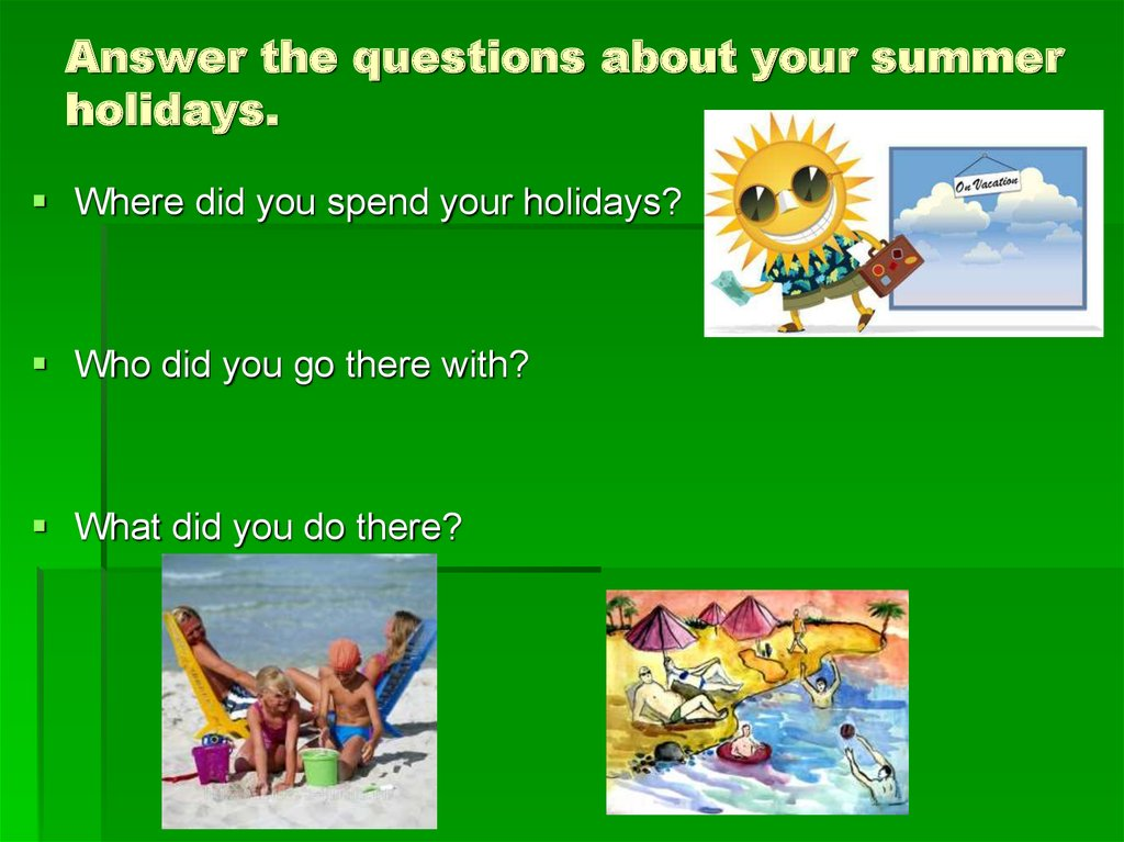 Answer the questions about your summer holidays.