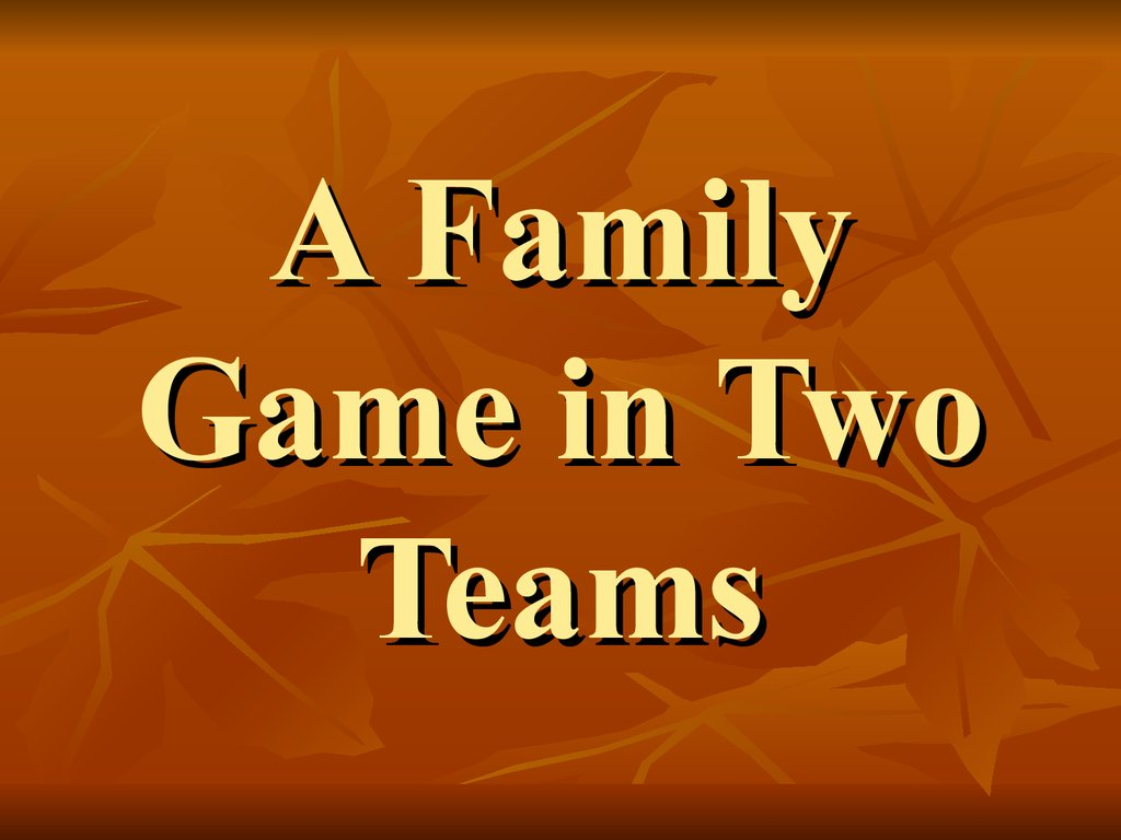 A Family Game in Two Teams
