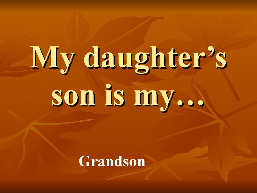 My daughter's son is my…