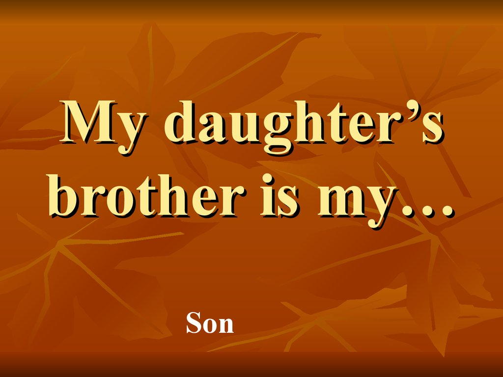 My daughter's brother is my…