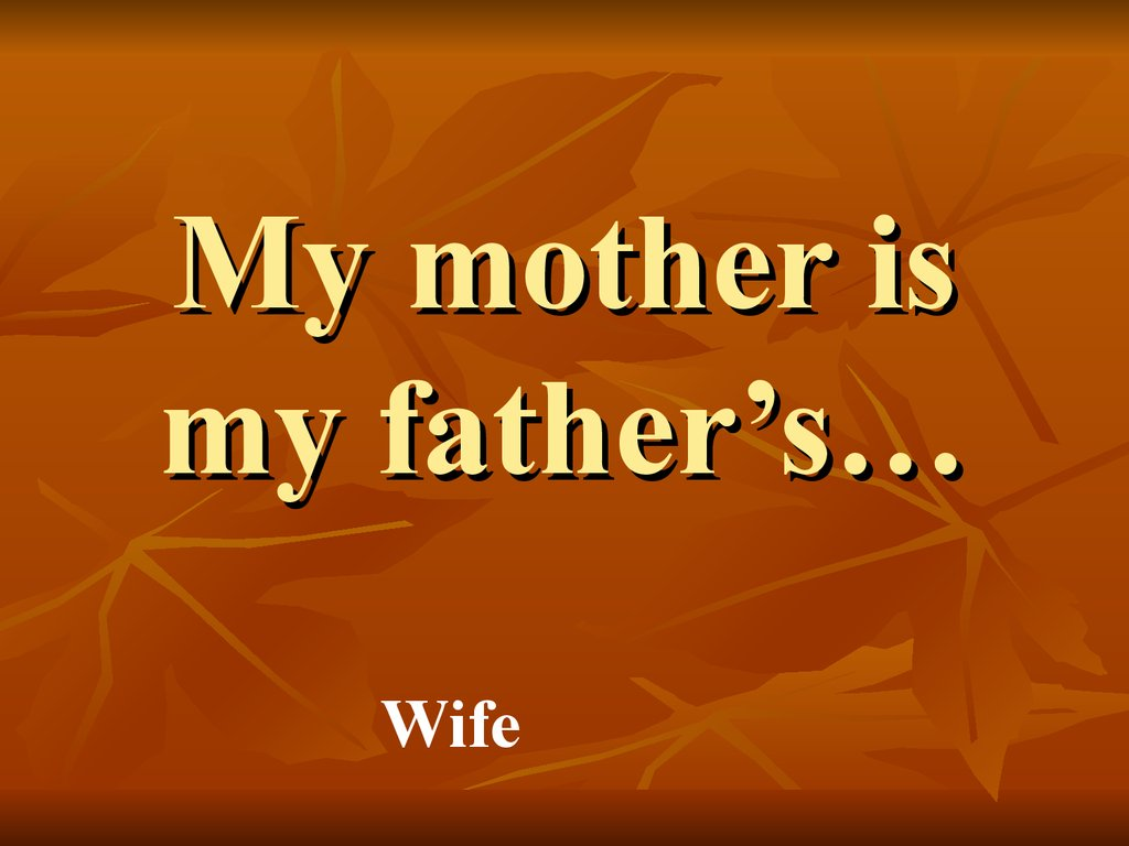My mother is my father's…