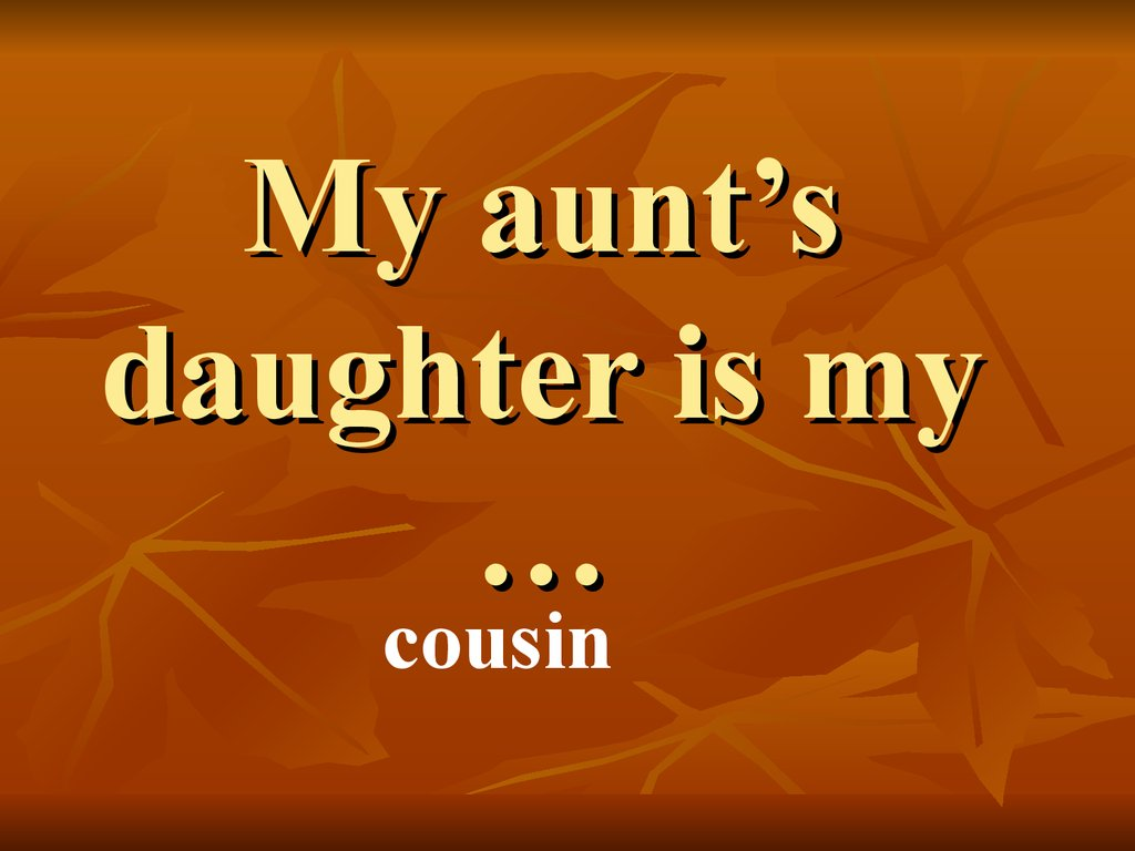 My aunt's daughter is my …