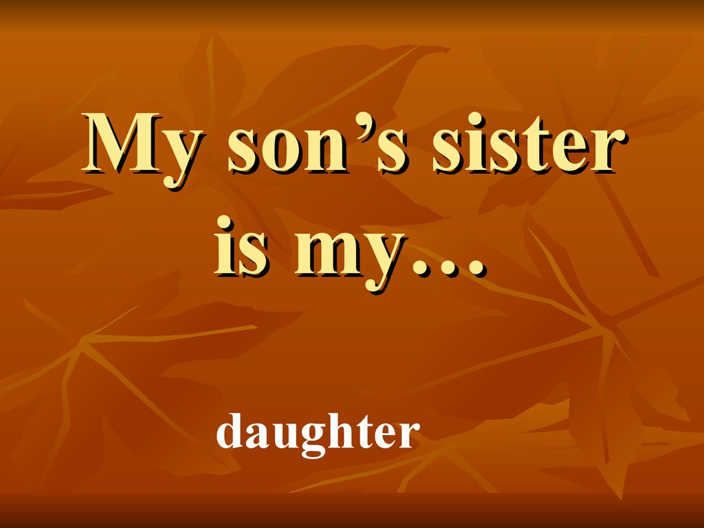 My son's sister is my…