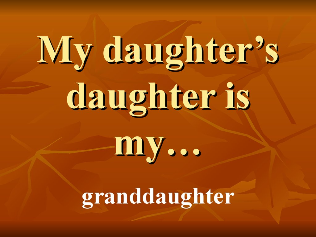 My daughter's daughter is my…