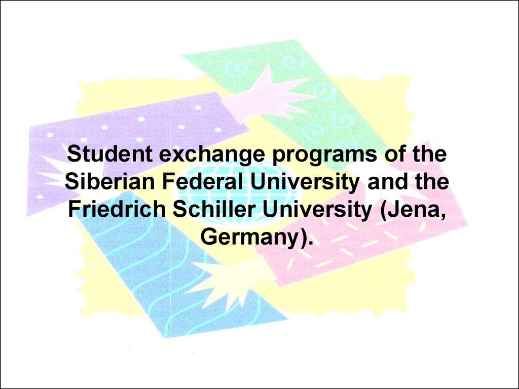 Student exchange programs of the Siberian Federal University and the Friedrich Schiller University (Jena, Germany).