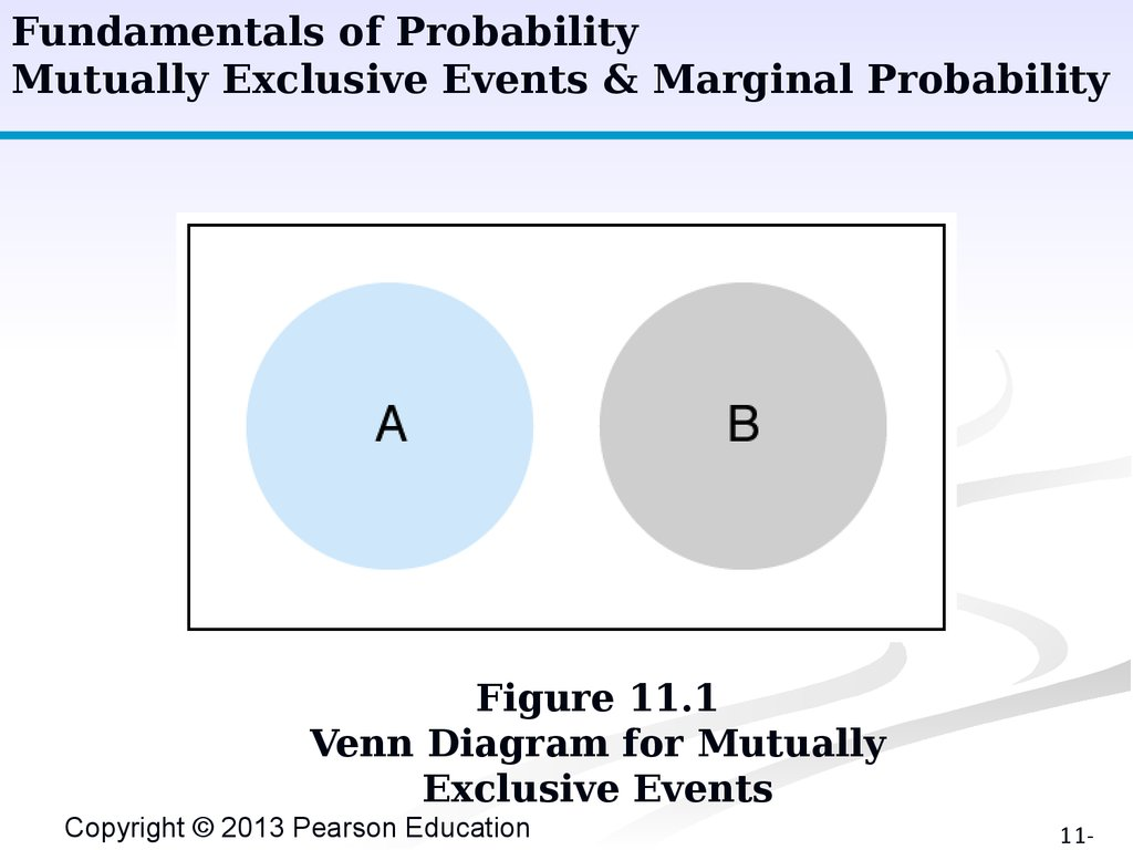 Probabilistic models chapter 11 online presentation mutually exclusive events marginal probability figure 111 venn diagram for mutually exclusive events copyright 2013 pearson education pooptronica