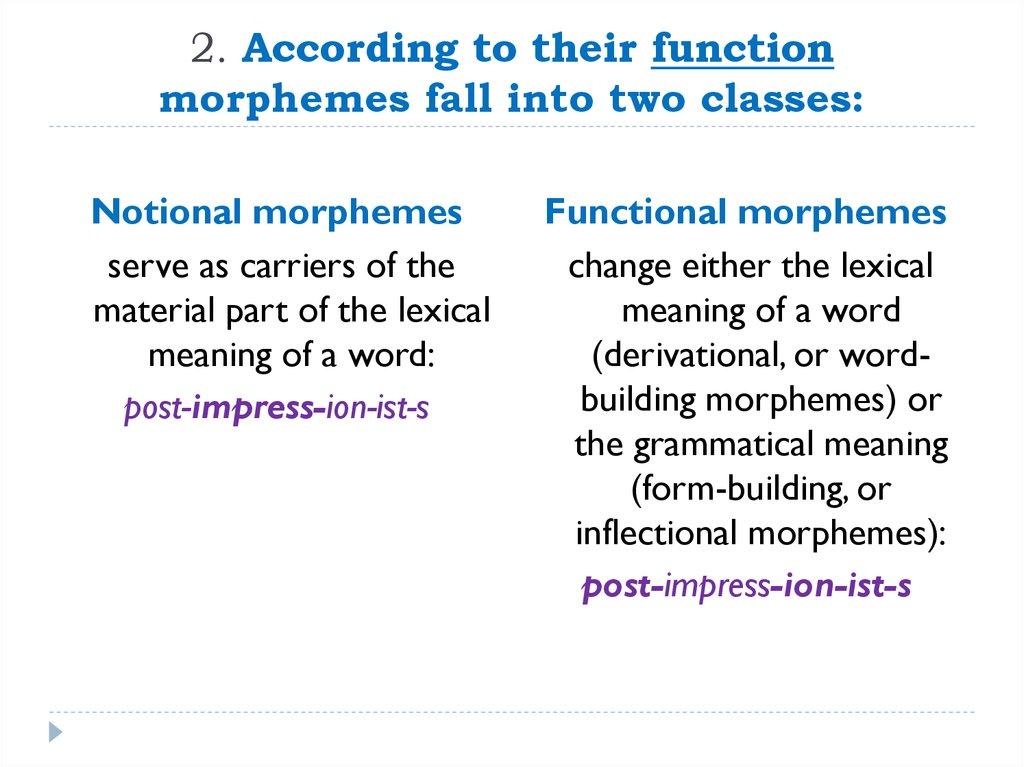 2. According to their function morphemes fall into two classes: