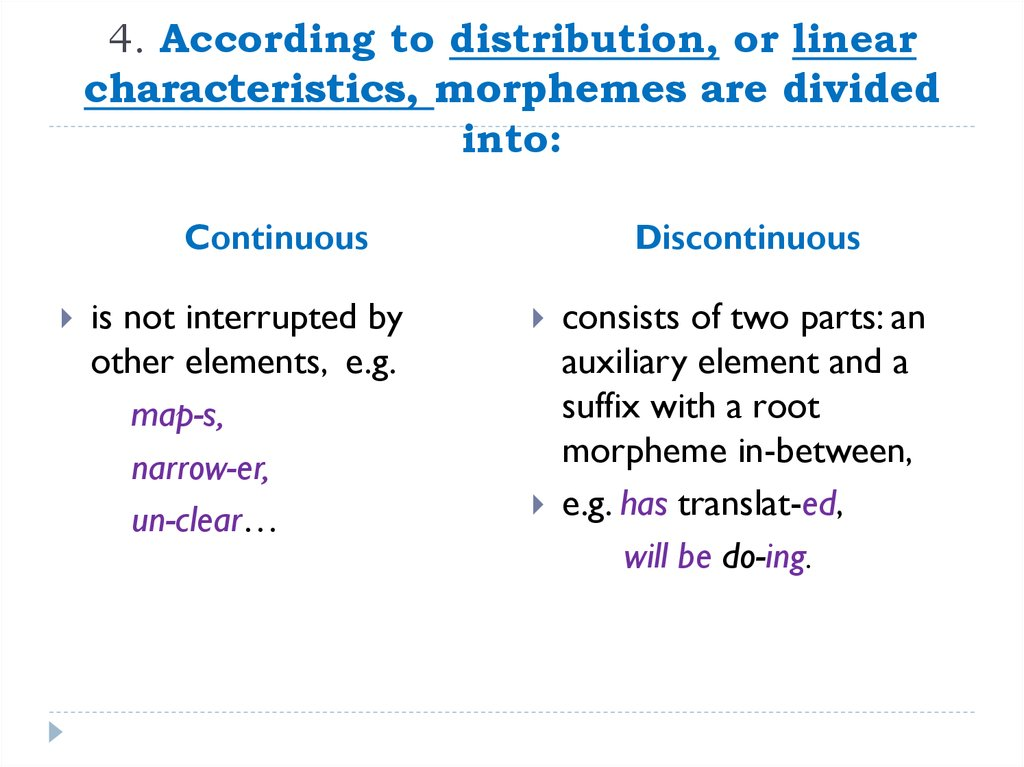 4. According to distribution, or linear characteristics, morphemes are divided into: