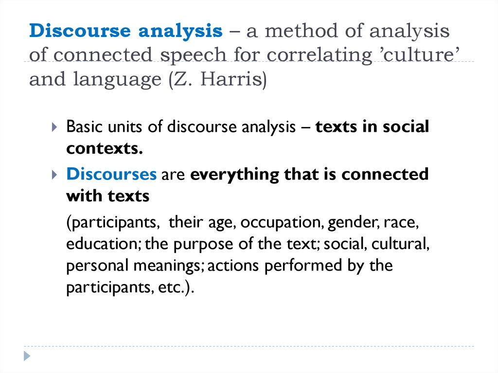 Discourse analysis – a method of analysis of connected speech for correlating 'culture' and language (Z. Harris)