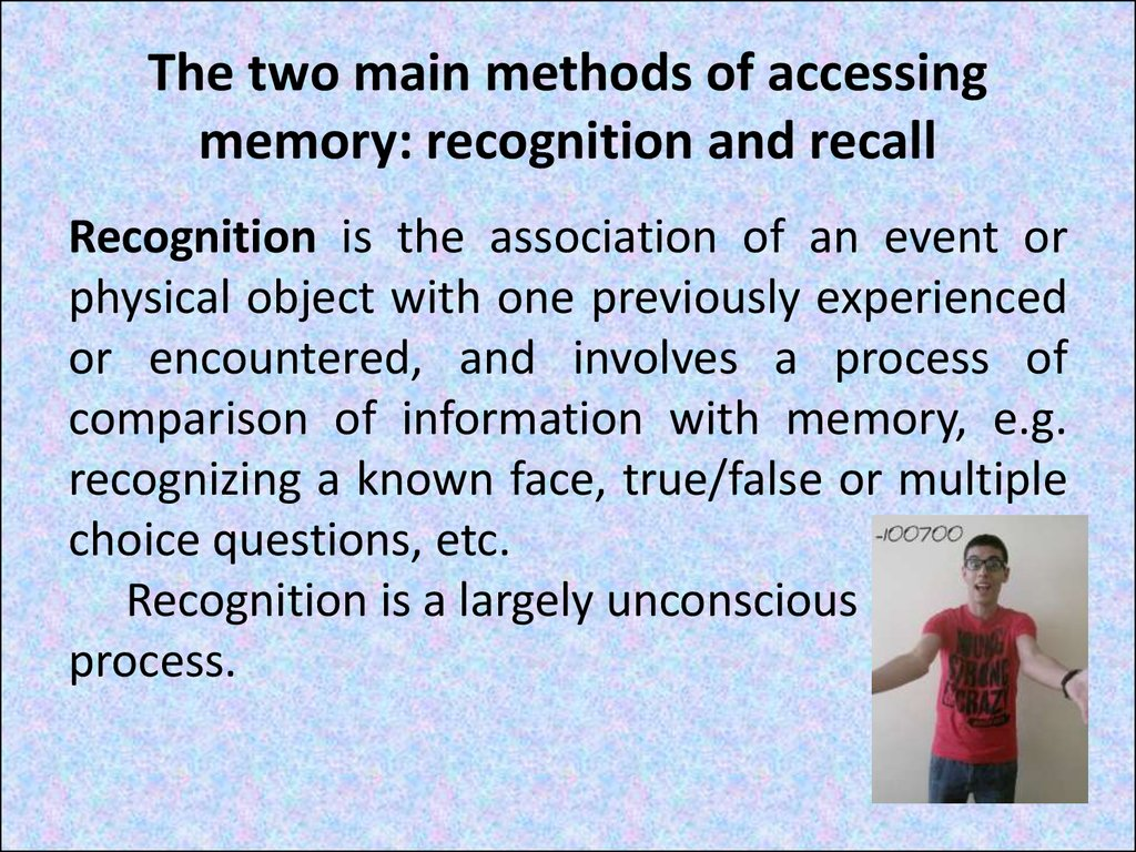The two main methods of accessing memory: recognition and recall