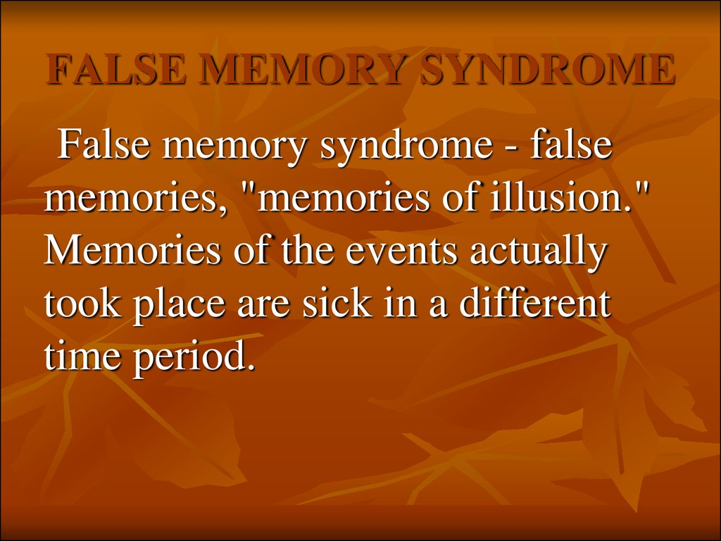 false memory syndrome and the brain essay The brain decides how an experience is to be packaged as a narrative to remember have you ever had a vivid memory that turned out to be false.