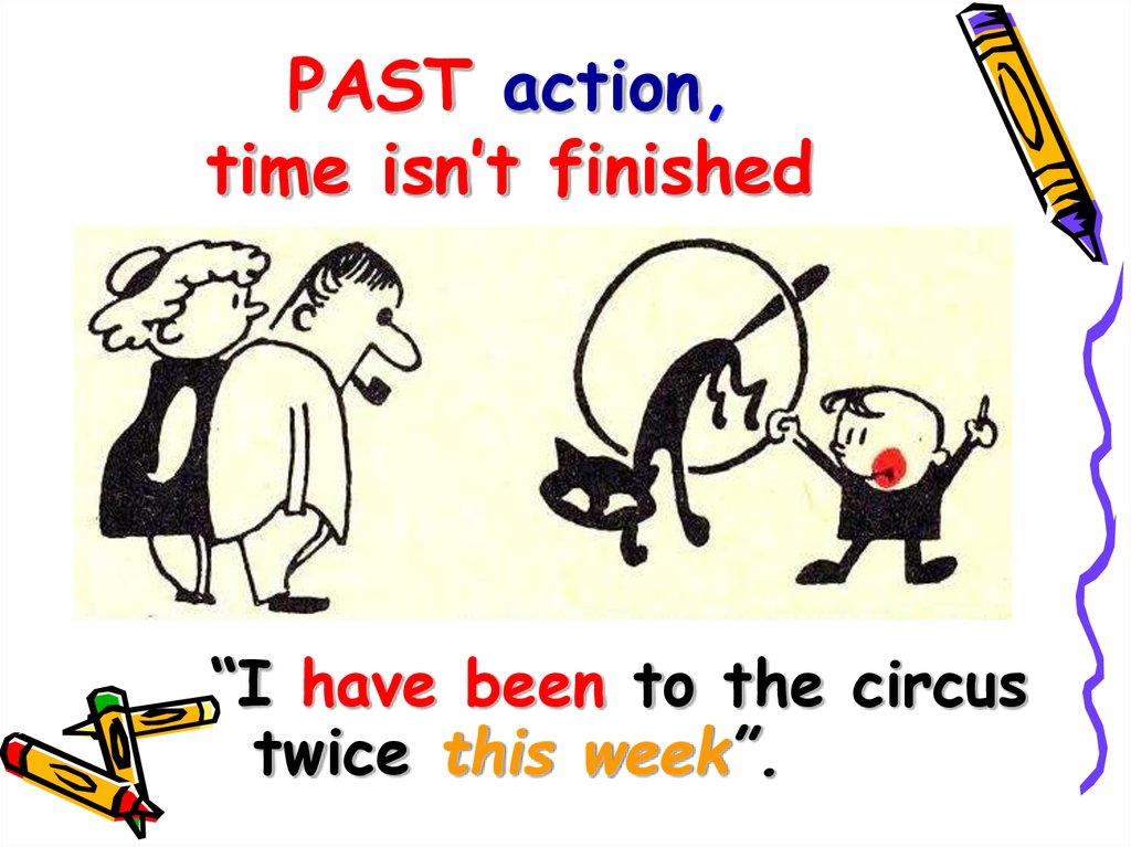 PAST action, time isn't finished