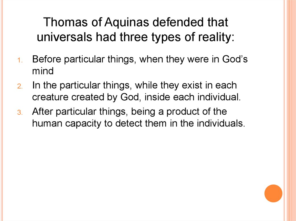Thomas of Aquinas defended that universals had three types of reality: