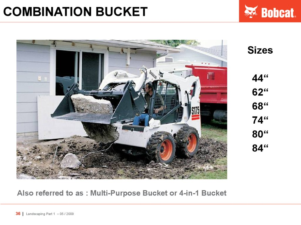 Also referred to as : Multi-Purpose Bucket or 4-in-1 Bucket