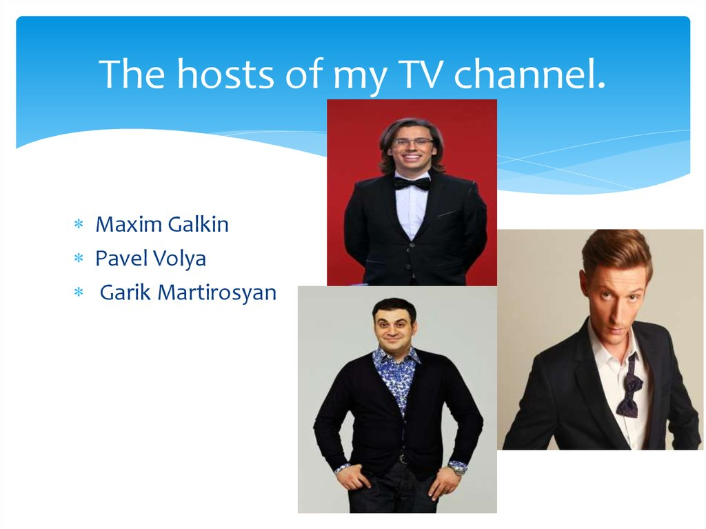 The hosts of my TV channel.