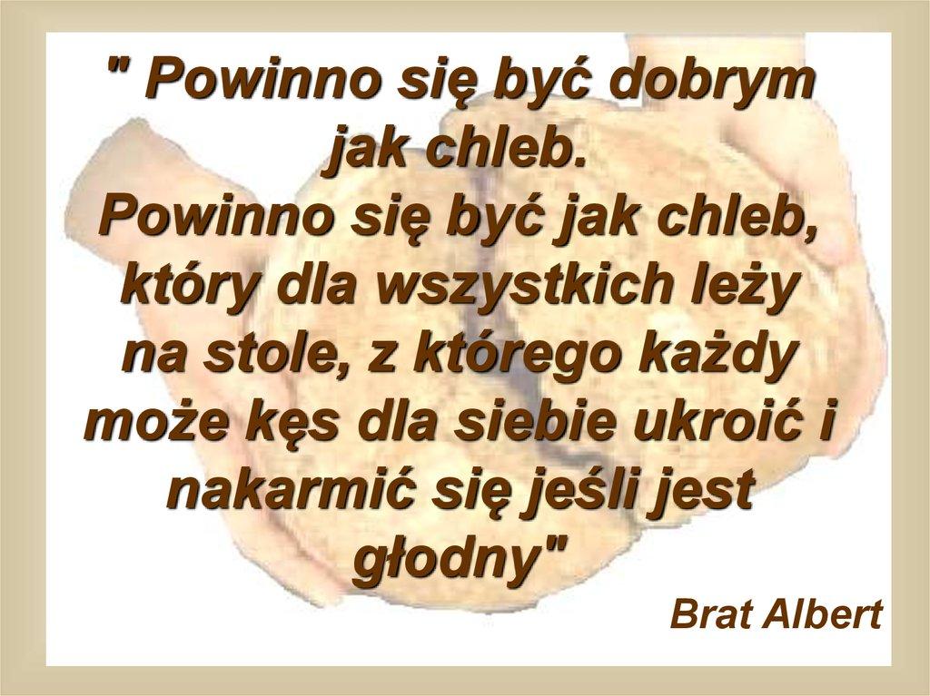 Brat Albert Byc dobrym jak chleb