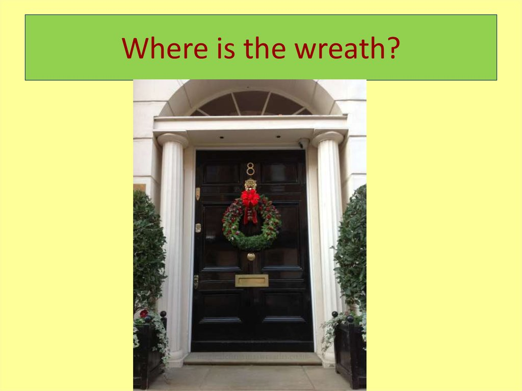 Where is the wreath?