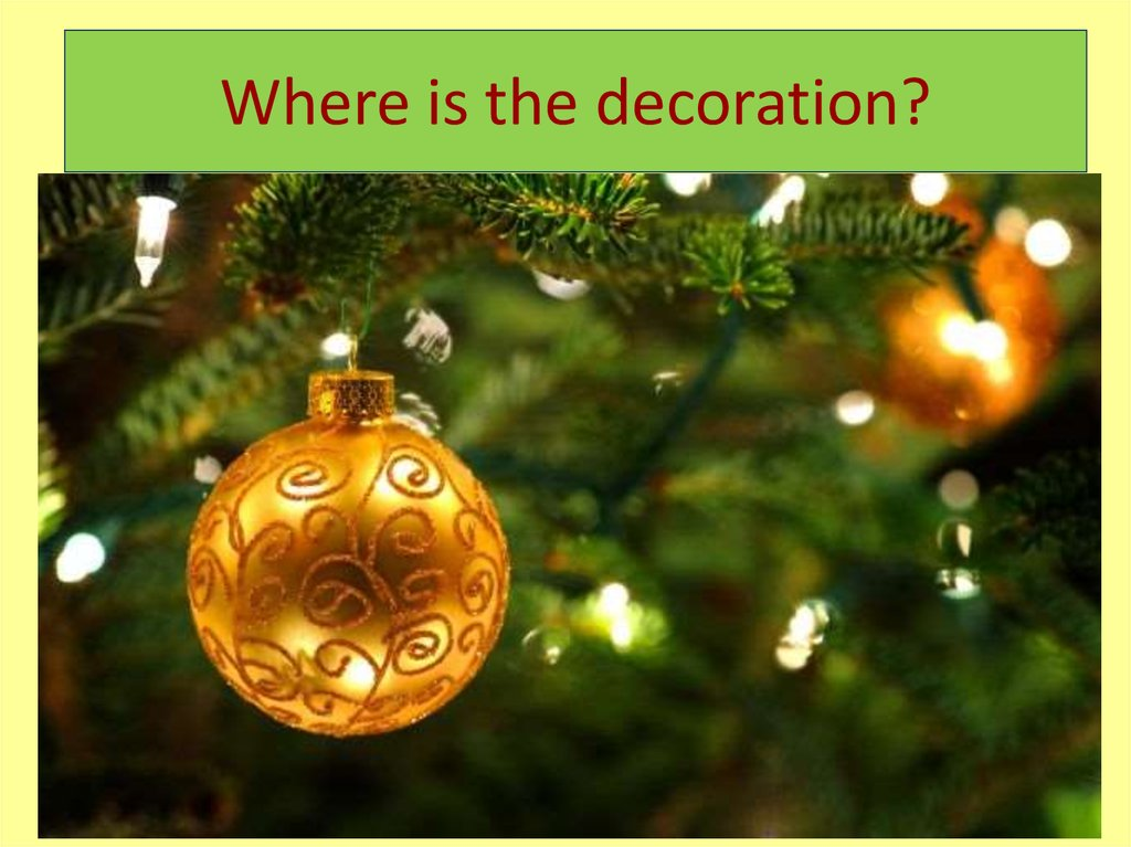 Where is the decoration?