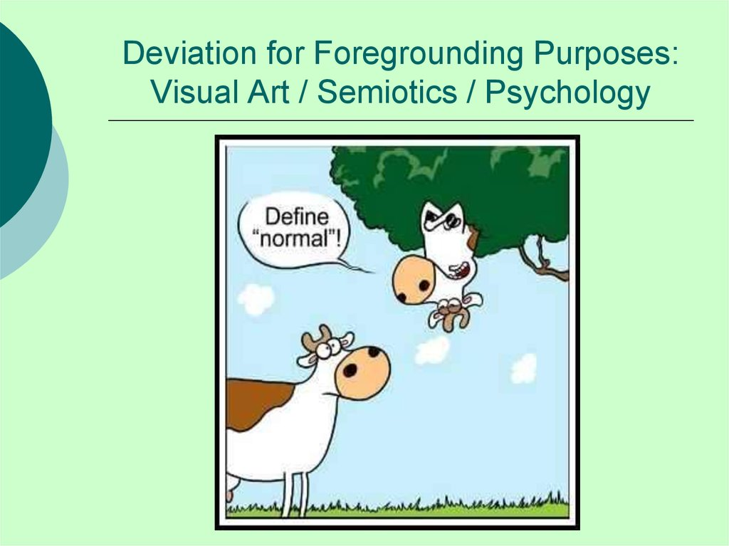 Deviation for Foregrounding Purposes: Visual Art / Semiotics / Psychology