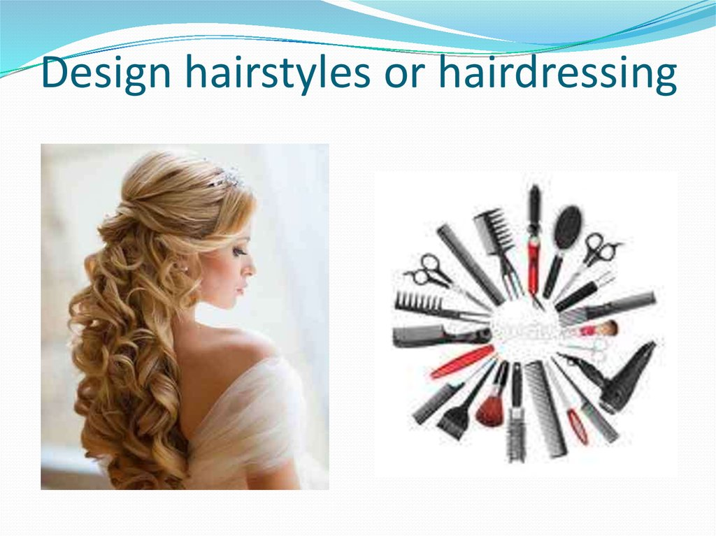 Design hairstyles or hairdressing