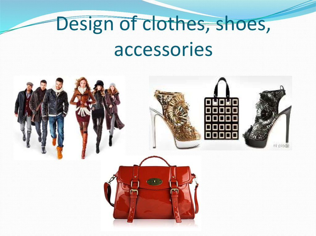 Design of clothes, shoes, accessories