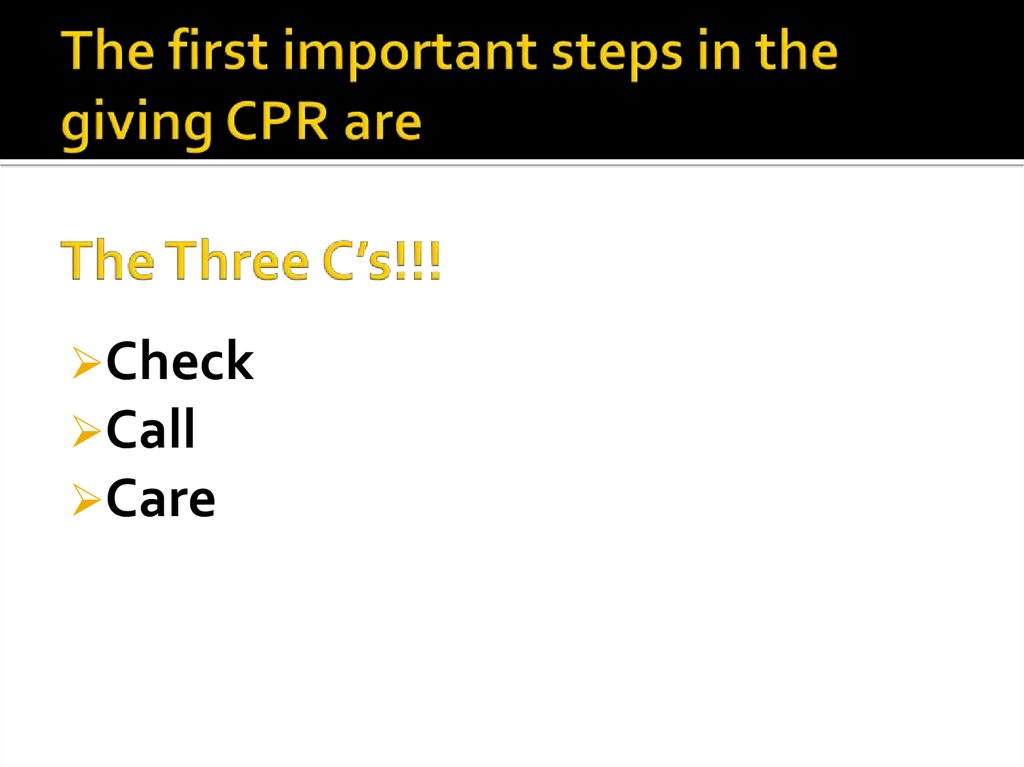 The first important steps in the giving CPR are The Three C's!!!