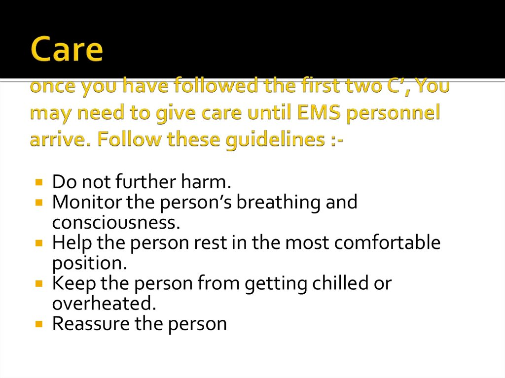 Care once you have followed the first two C', You may need to give care until EMS personnel arrive. Follow these guidelines :-