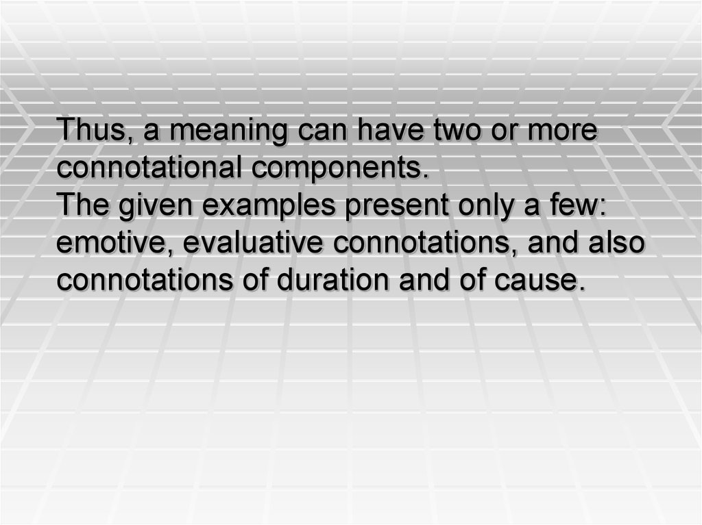 Thus, a meaning can have two or more connotational components. The given examples present only a few: emotive, evaluative