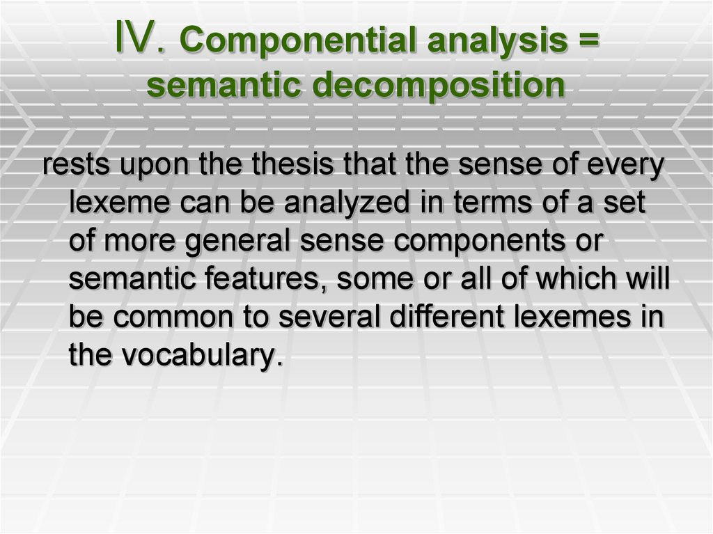 IV. Componential analysis = semantic decomposition