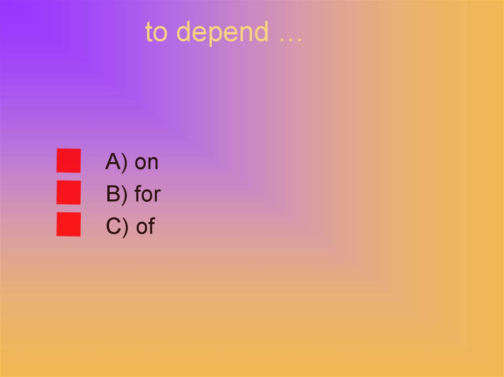 to depend …