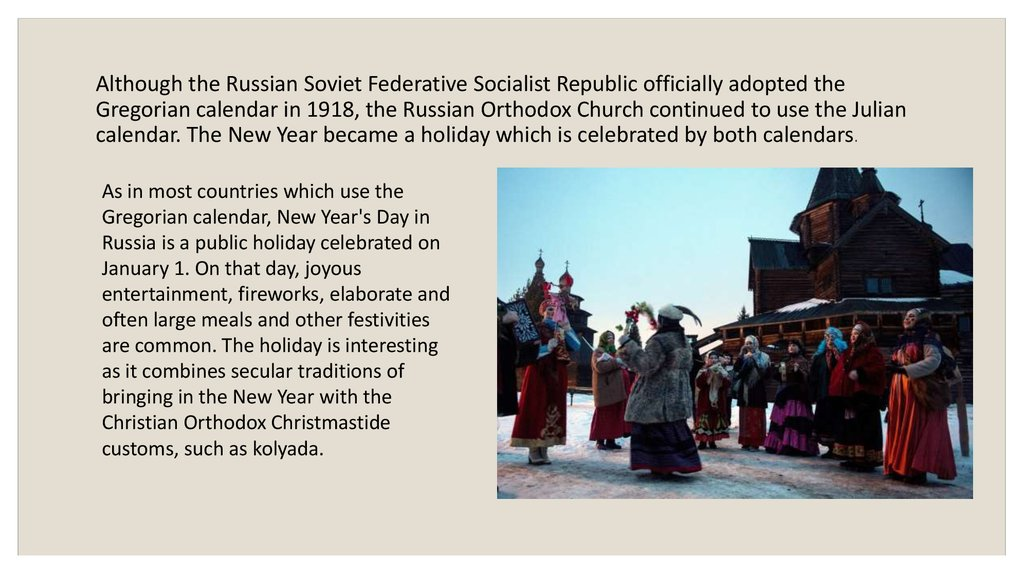 Although the Russian Soviet Federative Socialist Republic officially adopted the Gregorian calendar in 1918, the Russian