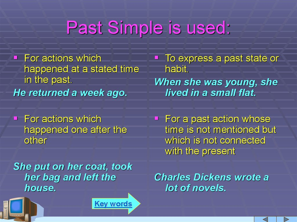 Past Simple is used:
