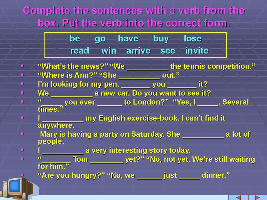 Complete the sentences with a verb from the box. Put the verb into the correct form.