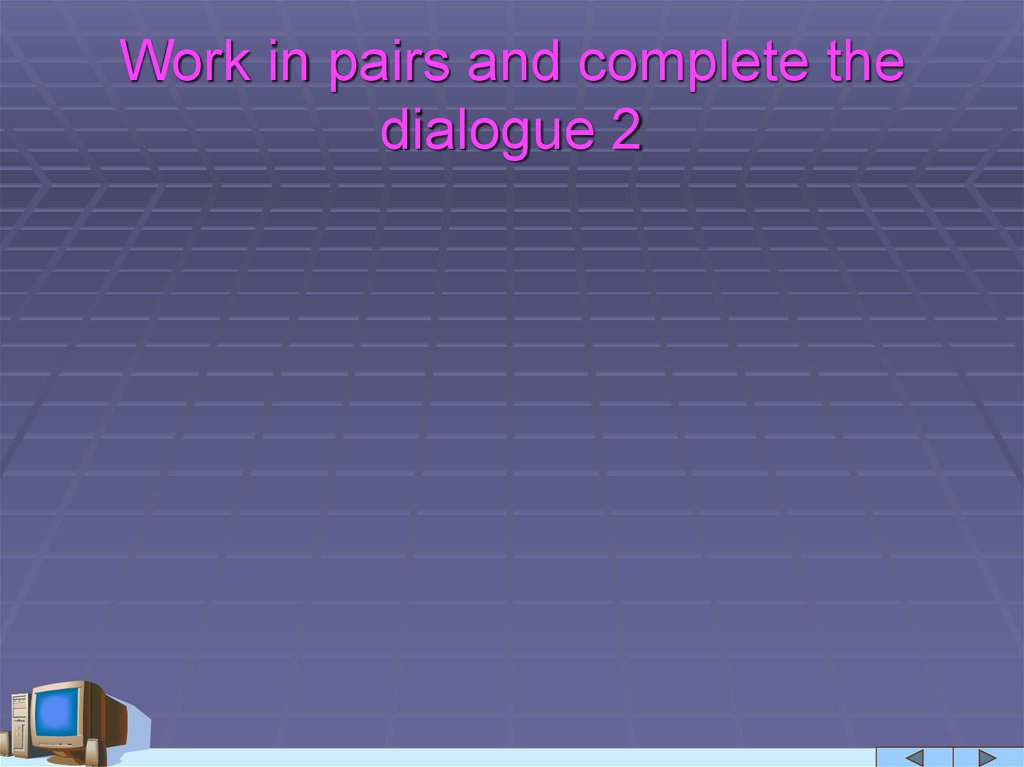 Work in pairs and complete the dialogue 1
