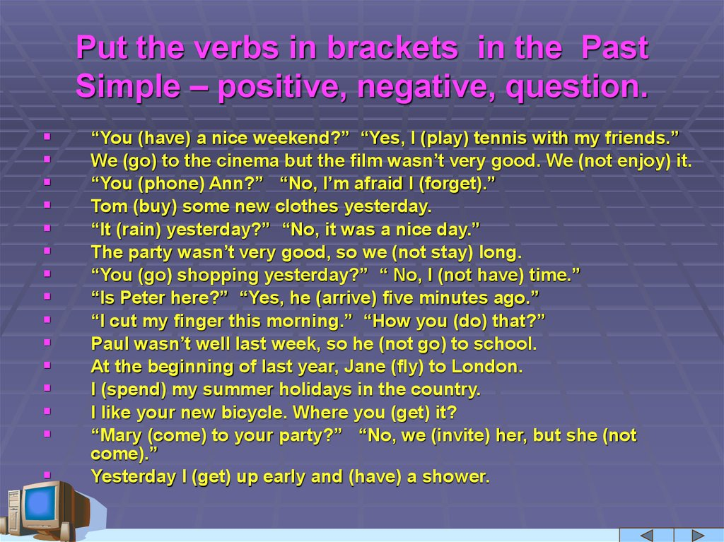Put the verbs in brackets in the Past Simple – positive, negative, question.