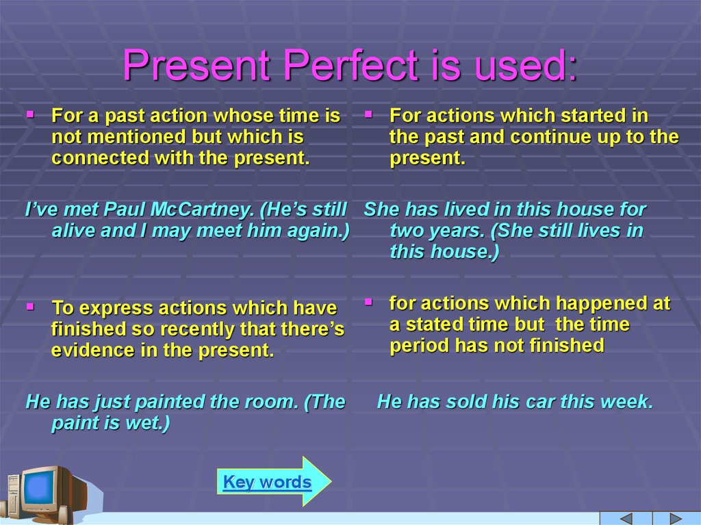 Present Perfect is used:
