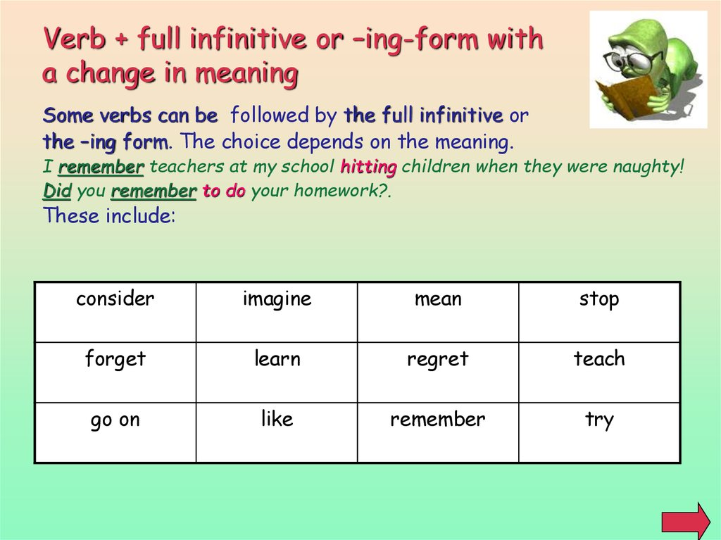 Verb + full infinitive or –ing-form with a change in meaning