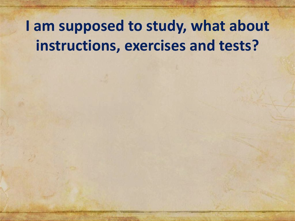 I am supposed to study, what about instructions, exercises and tests?