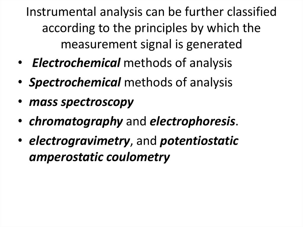 Instrumental analysis can be further classified according to the principles by which the measurement signal is generated
