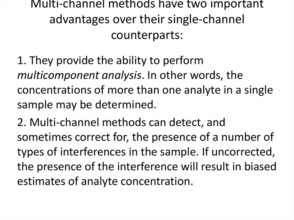 Multi-channel methods have two important advantages over their single-channel counterparts: