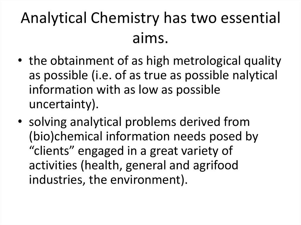 Analytical Chemistry has two essential aims.