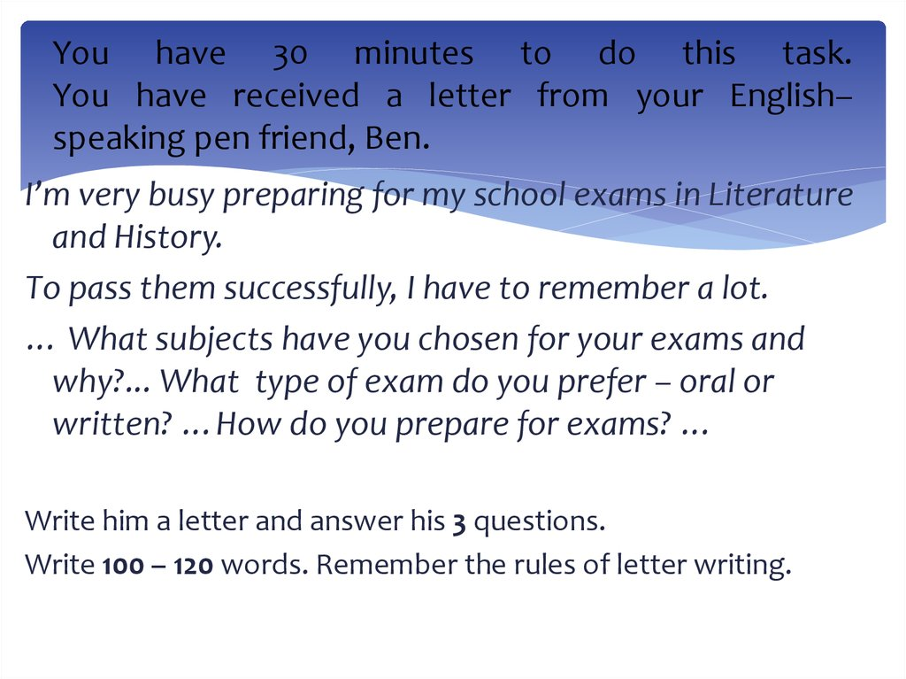 You have 30 minutes to do this task. You have received a letter from your English–speaking pen friend, Ben.