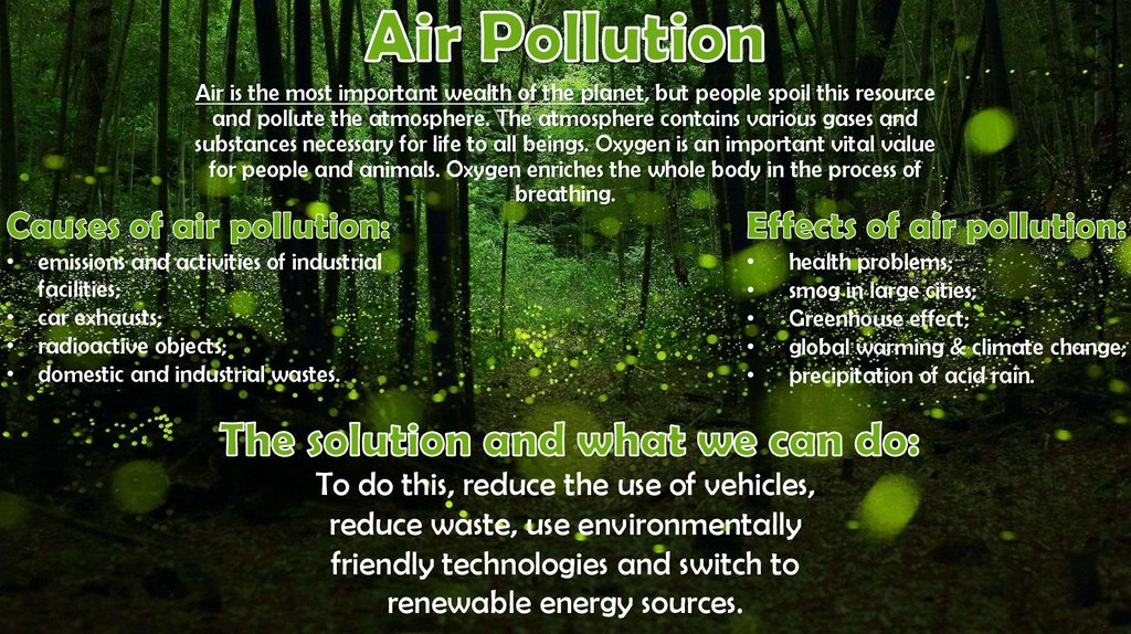 Air is the most important wealth of the planet, but people spoil this resource and pollute the atmosphere. The atmosphere