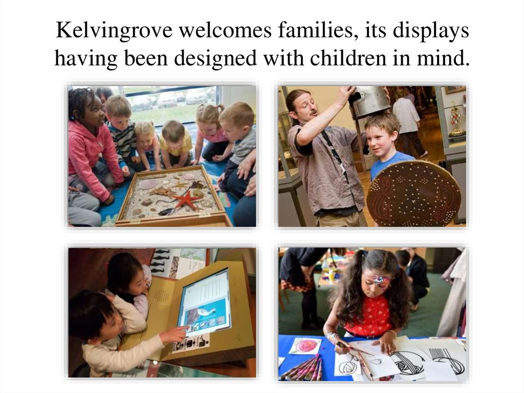 Kelvingrove welcomes families, its displays having been designed with children in mind.